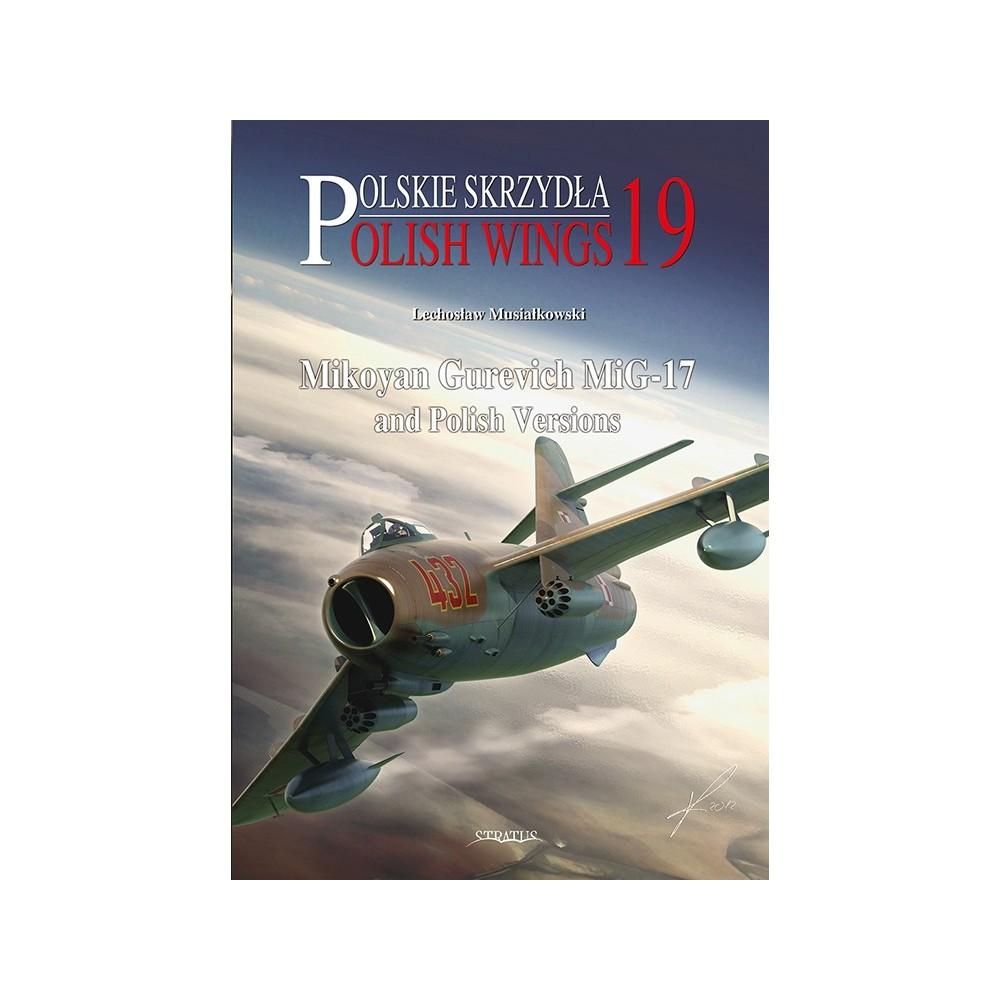 Polish Wings No. 19 Mikoyan Gurevich MiG-17 and Polish Versions