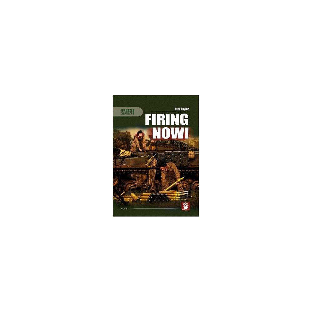 Firing Now! Tank, Anti-Tank and Self-Propelled Artillery Ammunicion UK & USA 1939-1945