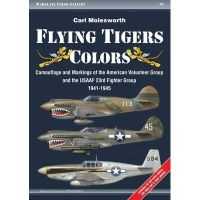 Flying Tigers Colors Camouflage and Markings of the American Volunteer Group and the USAAF 23rd Fighter Group, 1941-1945